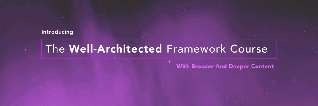 Introducing The Well-Architected Framework Cour...