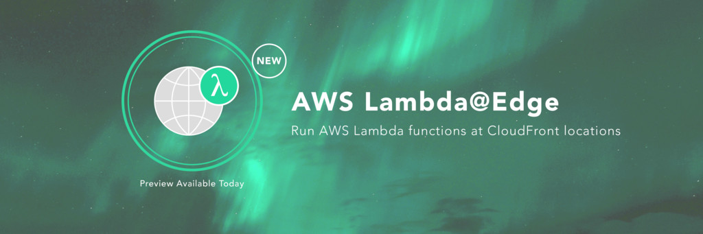AWS Lambda@Edge NEW Preview Available Today Run...