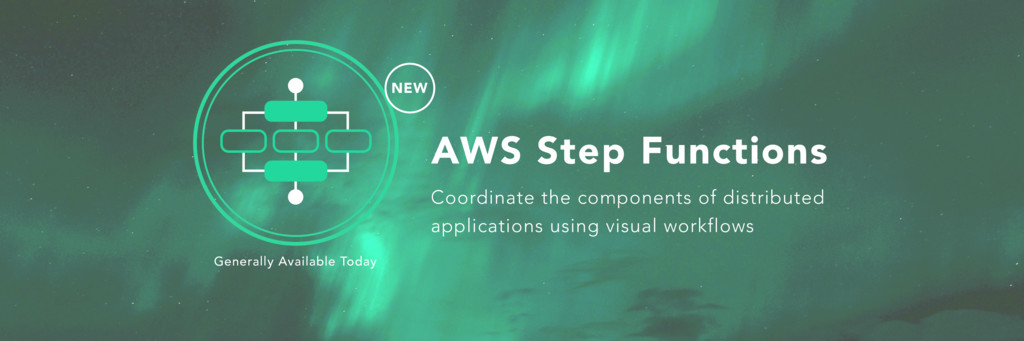 NEW AWS Step Functions Generally Available Toda...