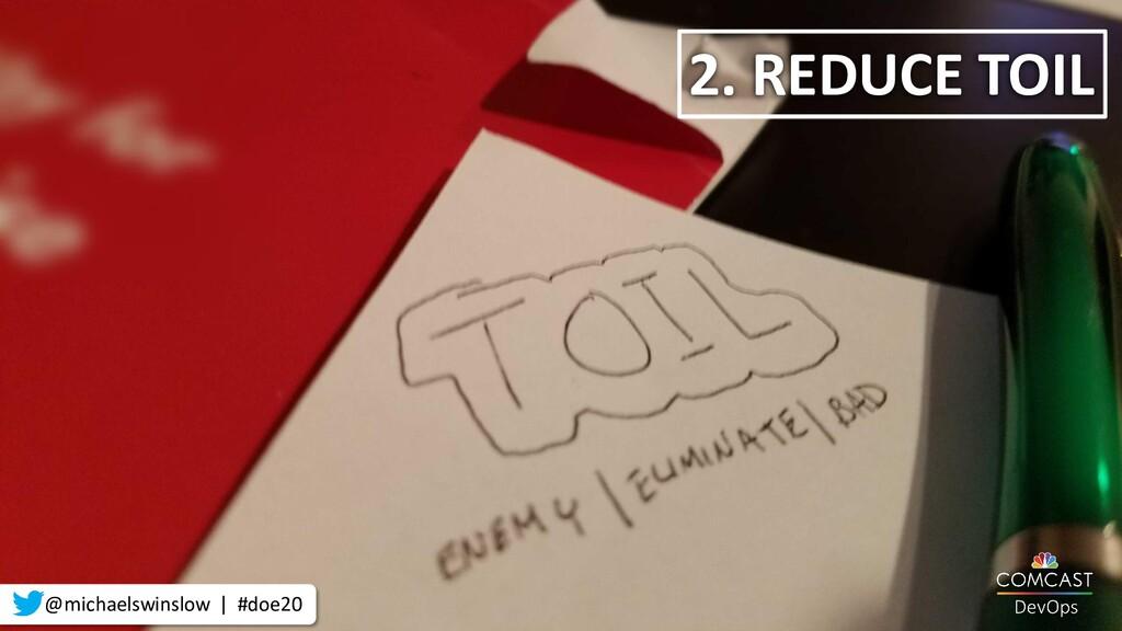 2. REDUCE TOIL @michaelswinslow | #doe20