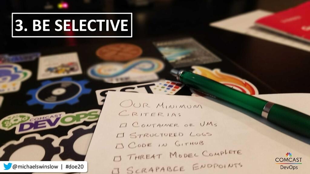 3. BE SELECTIVE @michaelswinslow | #doe20