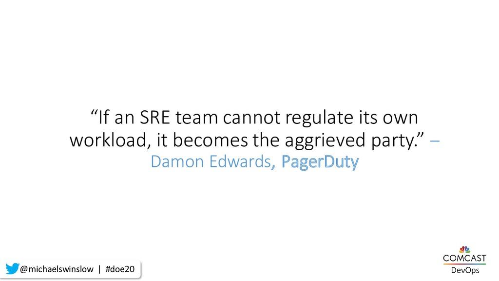 """If an SRE team cannot regulate its own workloa..."