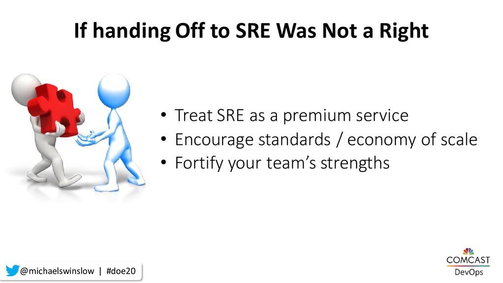 • Treat SRE as a premium service • Encourage st...