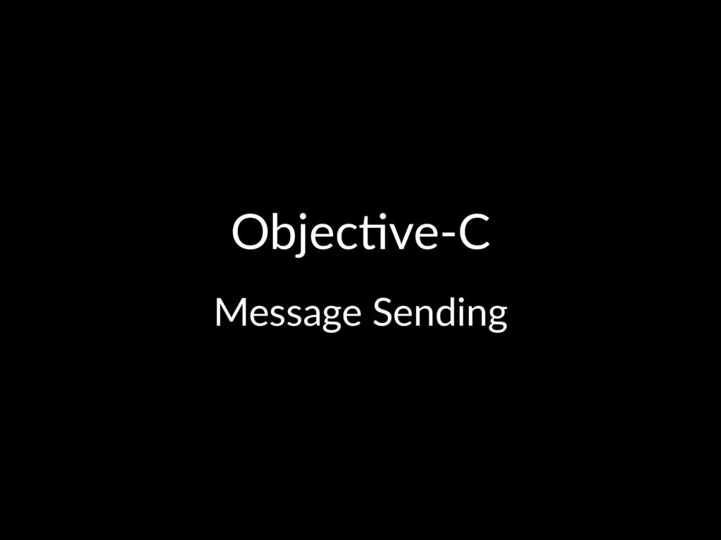 Objec&ve-C Message Sending