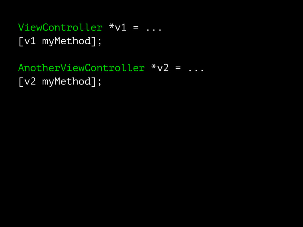 ViewController *v1 = ... [v1 myMethod]; Another...