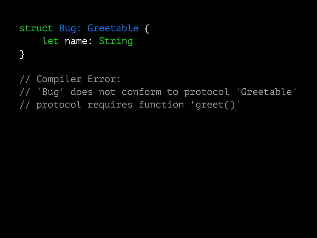 struct Bug: Greetable { let name: String } // C...
