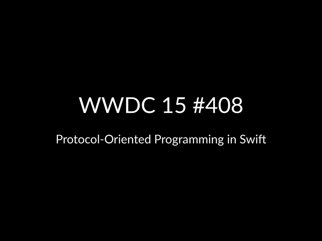 WWDC 15 #408 Protocol-Oriented Programming in S...