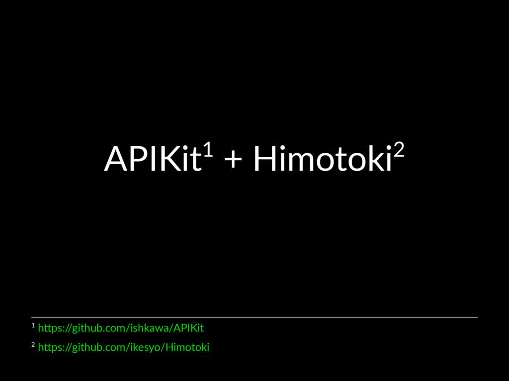 APIKit1 + Himotoki2 2 h$ps:/ /github.com/ikesyo...