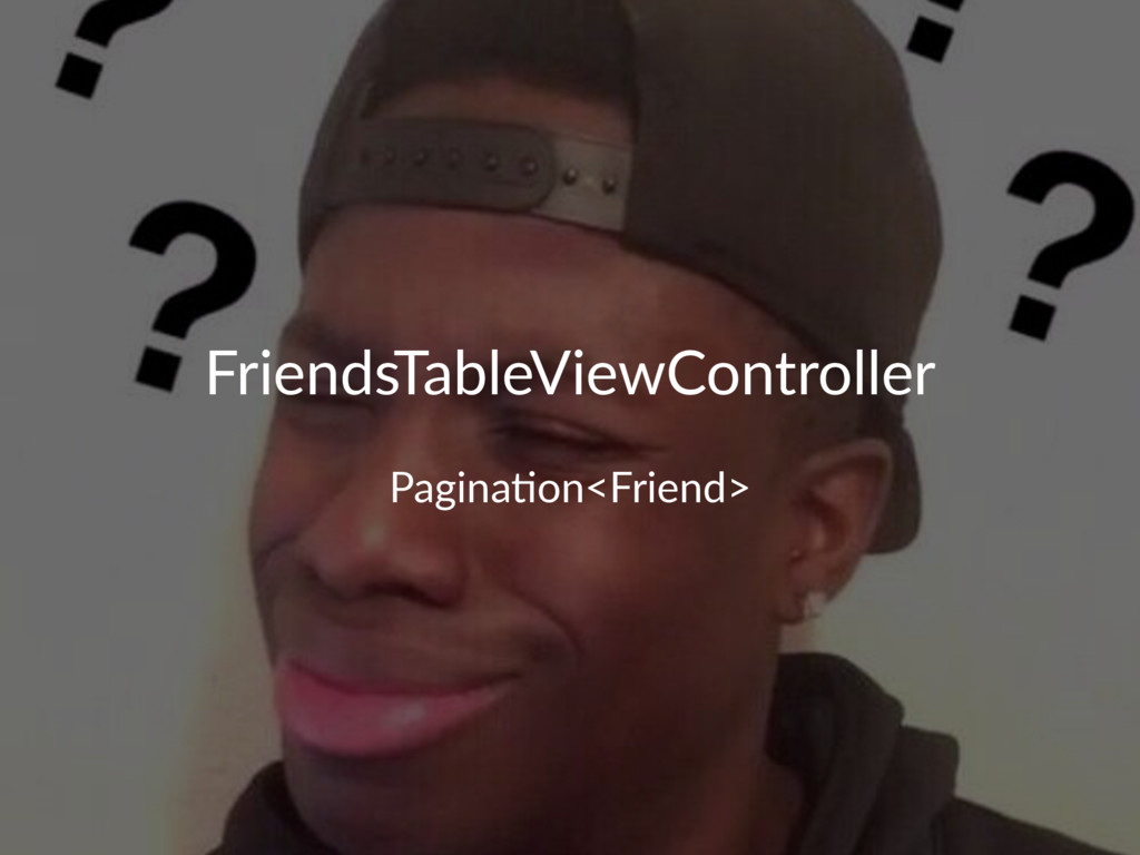 FriendsTableViewController Pagina&on<Friend>
