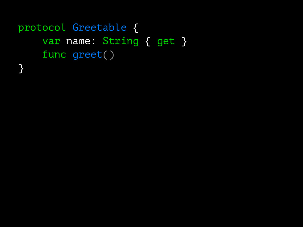 protocol Greetable { var name: String { get } f...