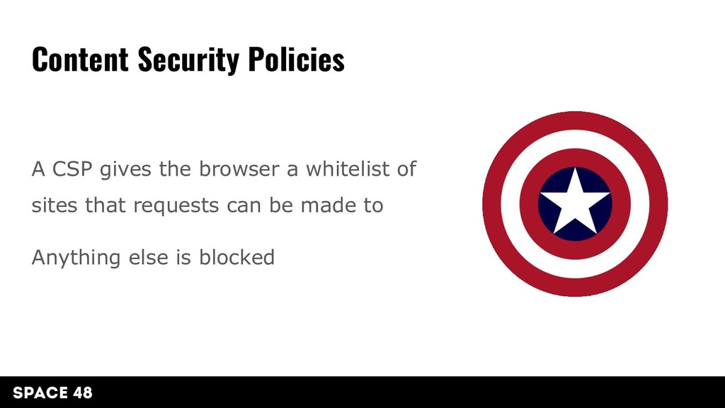 A CSP gives the browser a whitelist of sites th...
