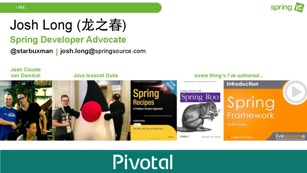 I AM… Spring Developer Advocate Josh Long (⻰龙之春...