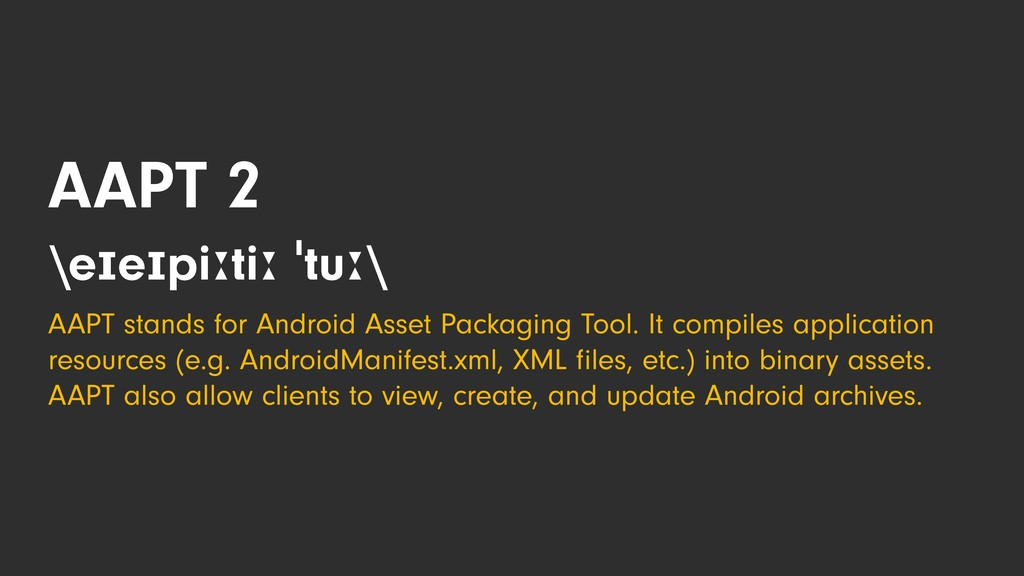 AAPT 2 \eɪeɪpiːtiː ˈtuː\ AAPT stands for Androi...