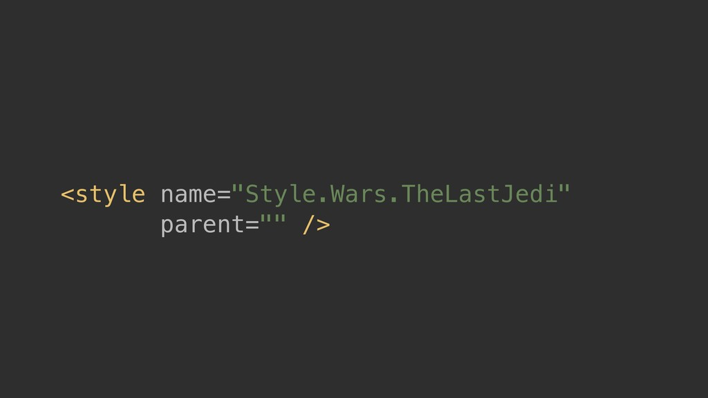 """<style name=""""Style.Wars.TheLastJedi"""" parent="""""""" ..."""