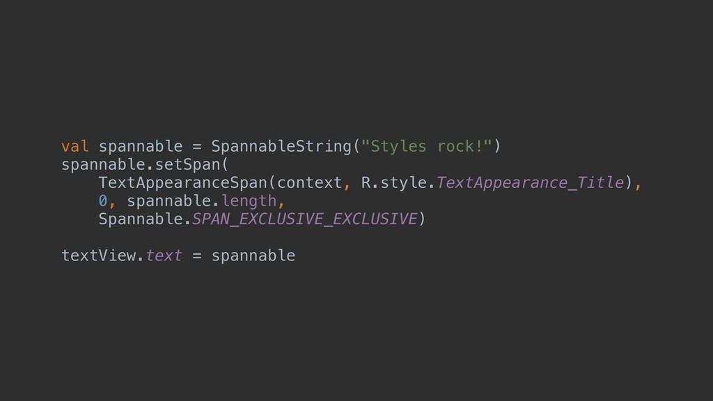 """val spannable = SpannableString(""""Styles rock!"""")..."""