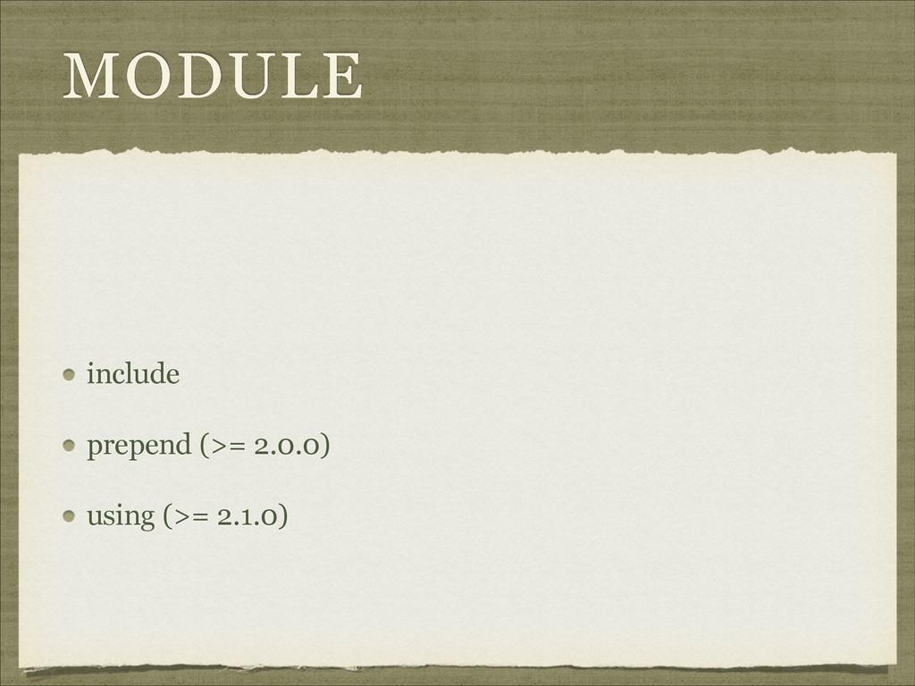 MODULE ! include prepend (>= 2.0.0) using (>= 2...