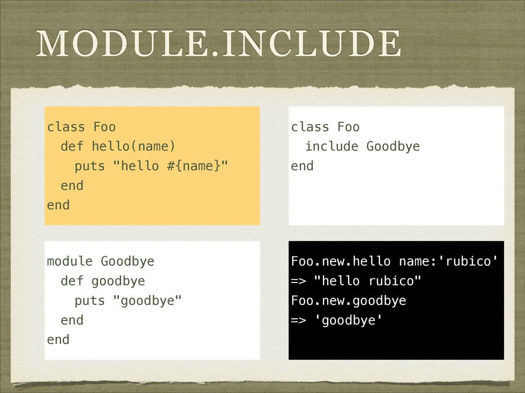 "MODULE.INCLUDE class Foo def hello(name) puts ""..."