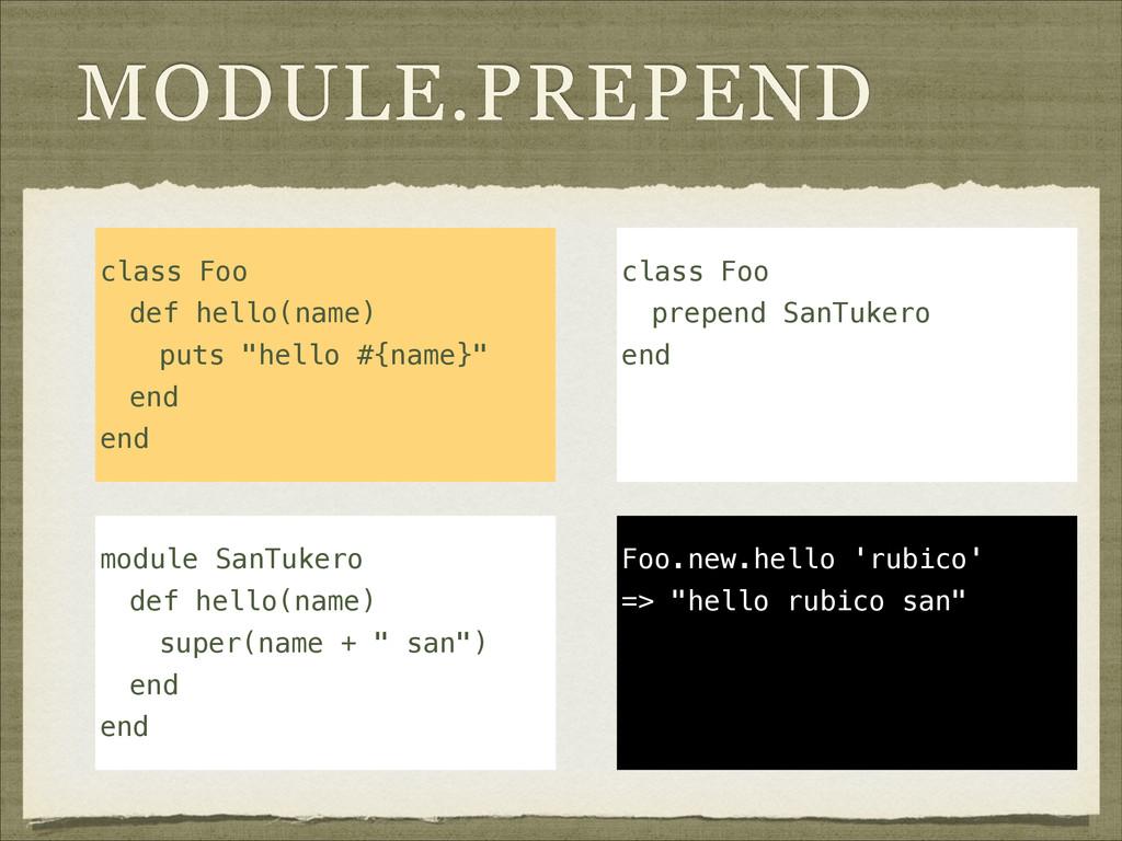 """MODULE.PREPEND class Foo def hello(name) puts """"..."""