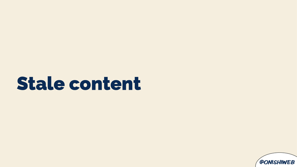 @onishiweb Stale content