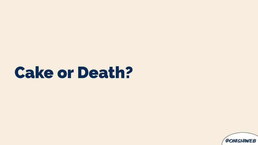 @onishiweb Cake or Death?