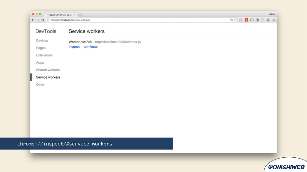 @onishiweb chrome://inspect/#service-workers