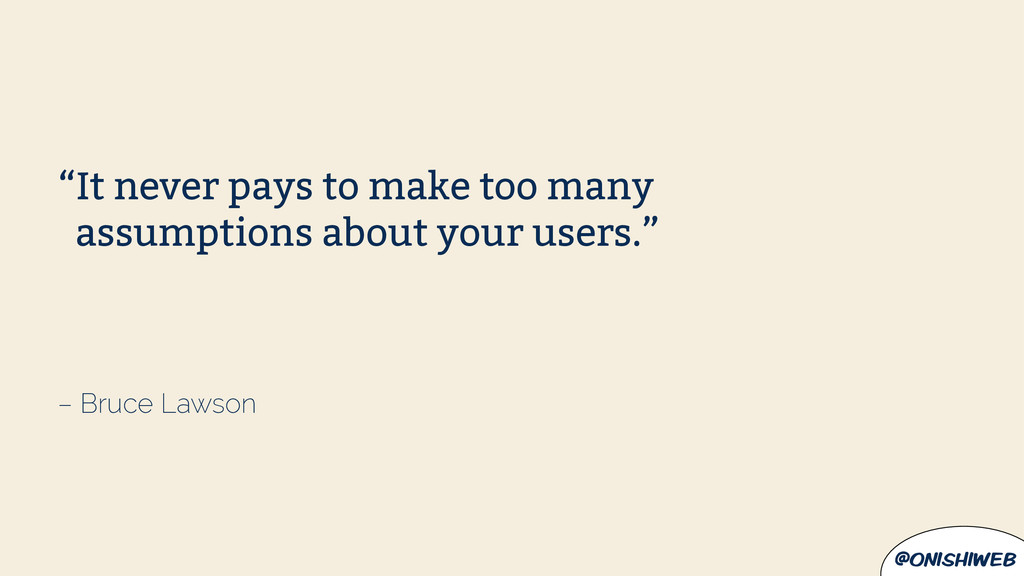 "@onishiweb – Bruce Lawson ""It never pays to mak..."