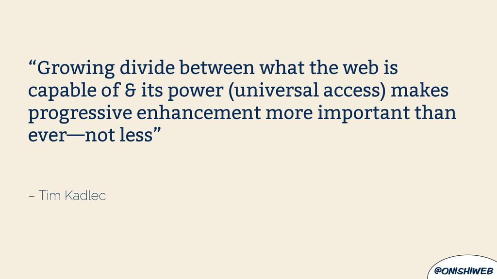 "@onishiweb – Tim Kadlec ""Growing divide between..."
