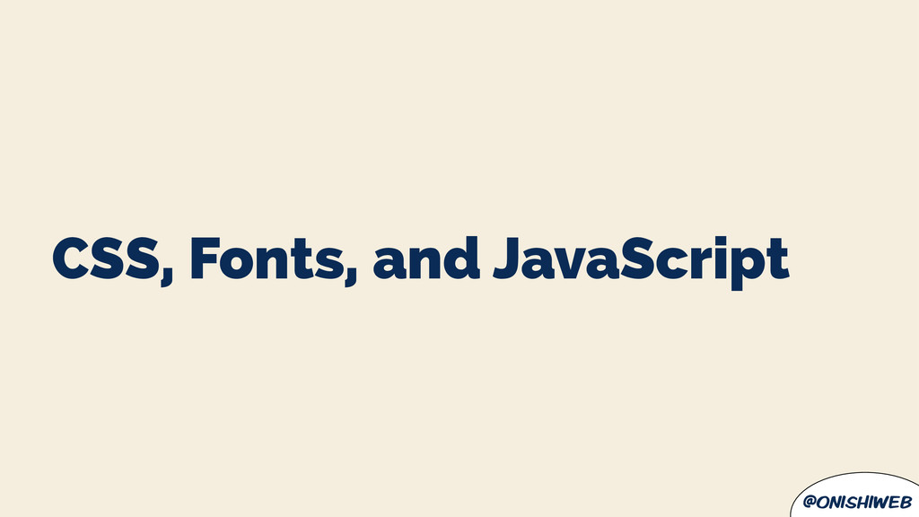 @onishiweb CSS, Fonts, and JavaScript