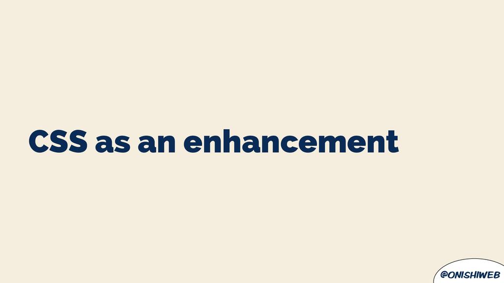 @onishiweb CSS as an enhancement