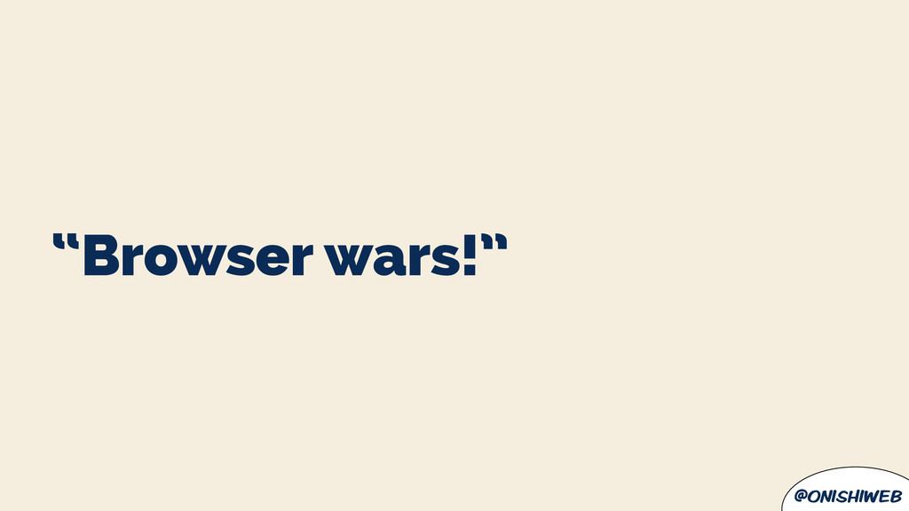 "@onishiweb ""Browser wars!"""