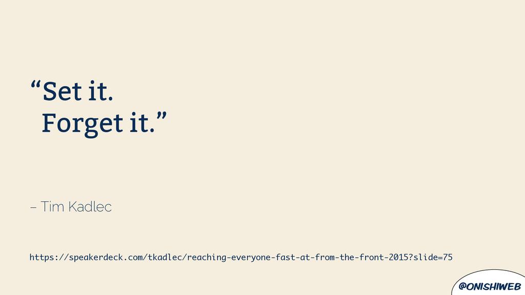 """@onishiweb """"Set it. Forget it."""" – Tim Kadlec ht..."""