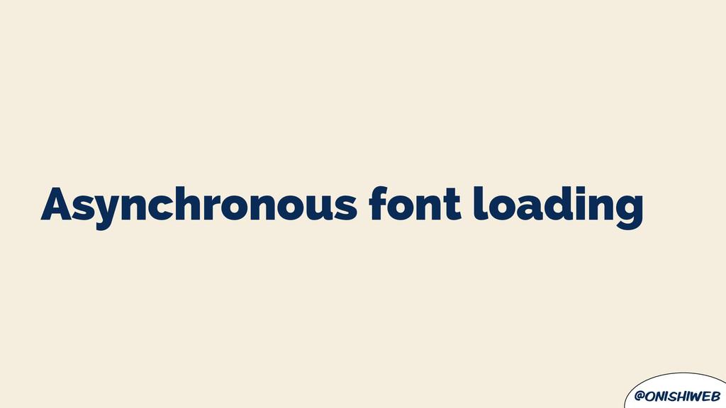 @onishiweb Asynchronous font loading