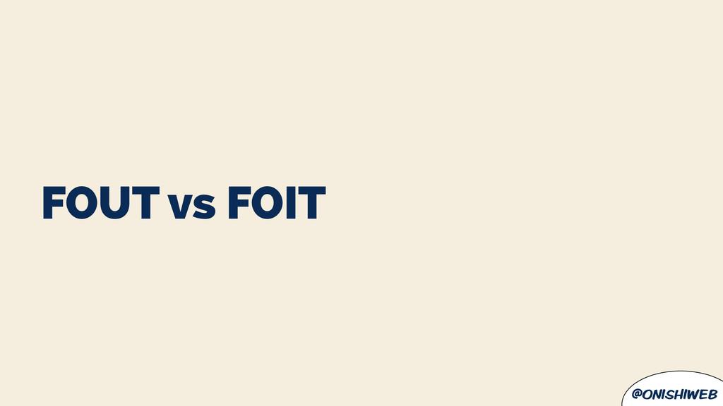 @onishiweb FOUT vs FOIT