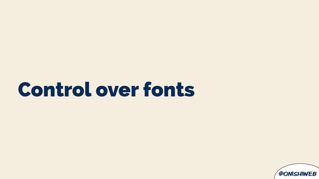 @onishiweb Control over fonts