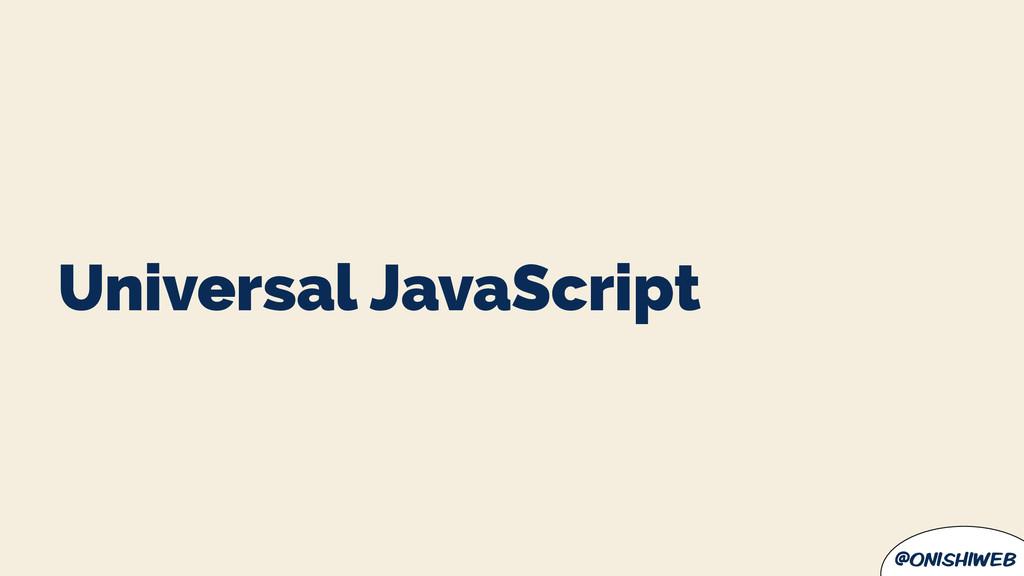@onishiweb Universal JavaScript
