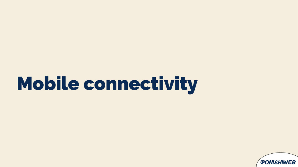 @onishiweb Mobile connectivity