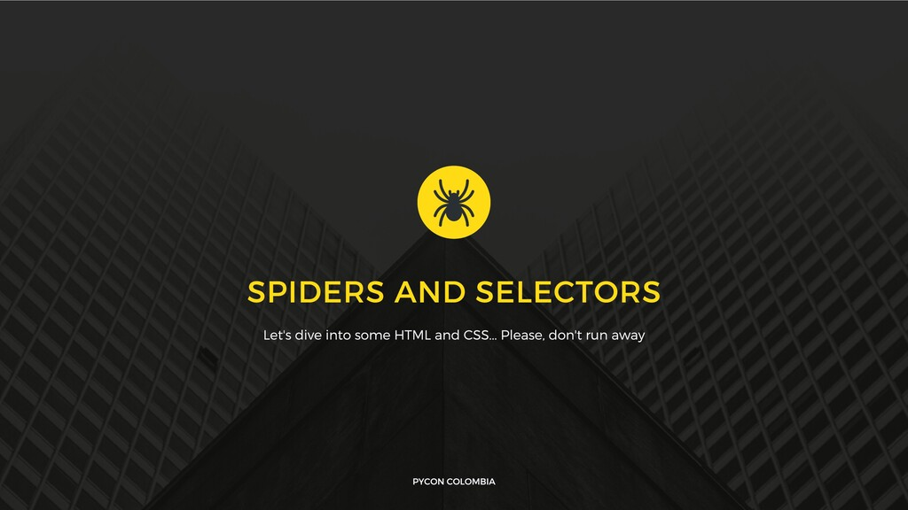PYCON COLOMBIA SPIDERS AND SELECTORS Let's dive...