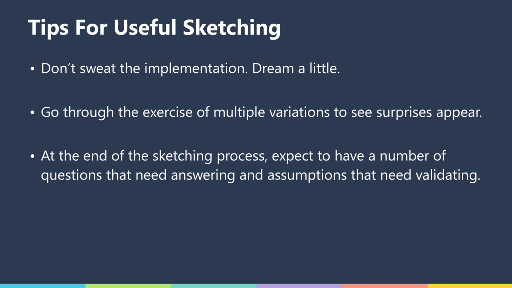 Tips For Useful Sketching • Don't sweat the imp...