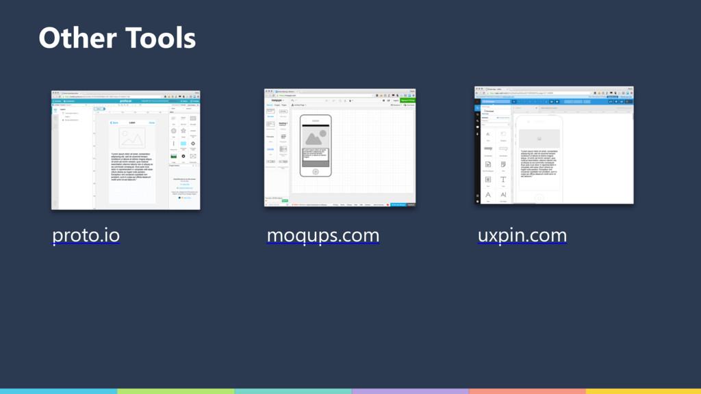 Other Tools proto.io moqups.com uxpin.com