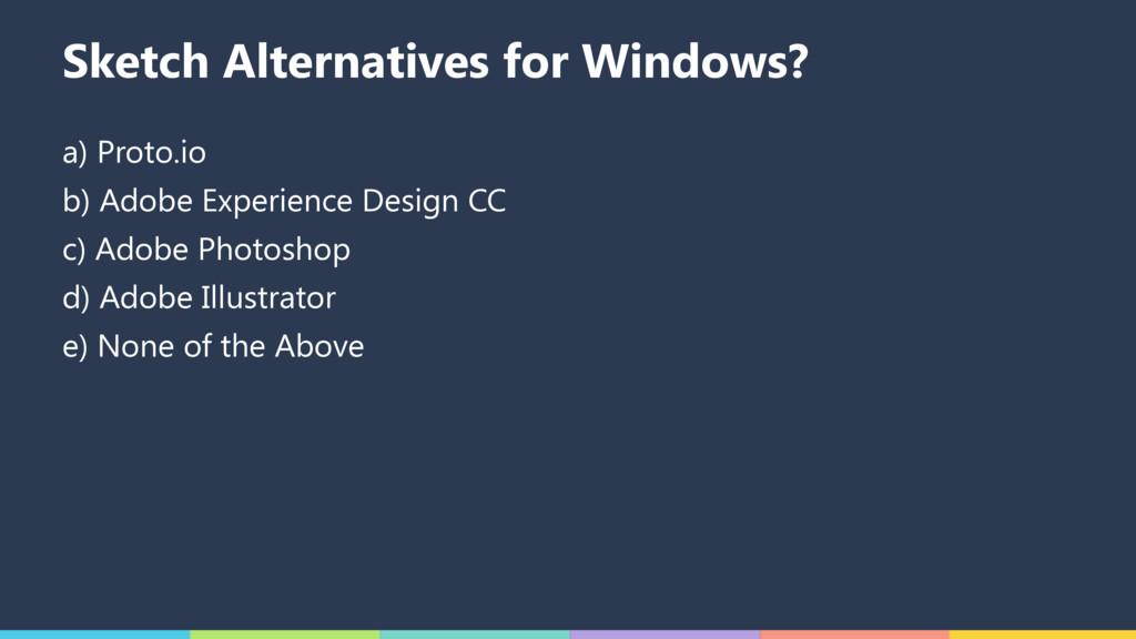 Sketch Alternatives for Windows? a) Proto.io b)...