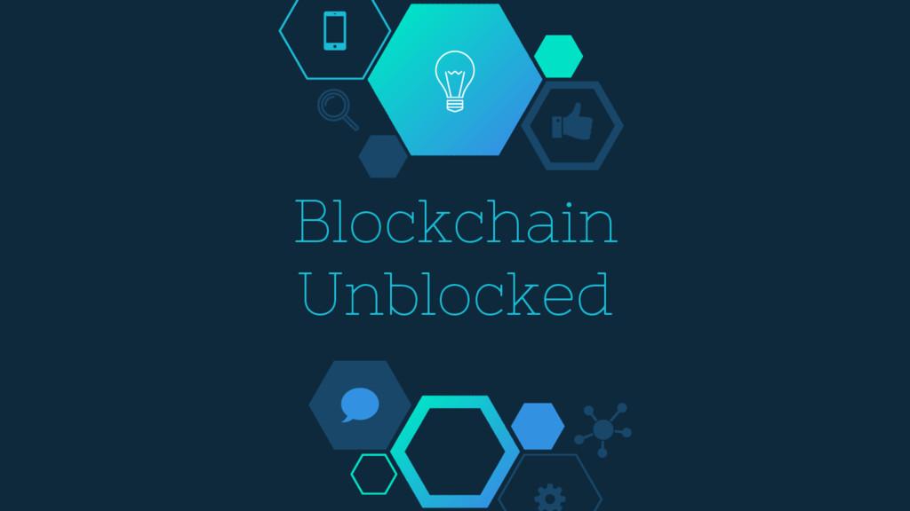 Blockchain Unblocked