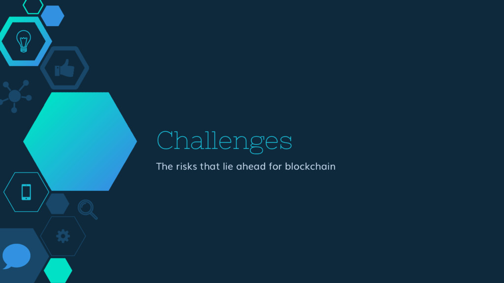 Challenges The risks that lie ahead for blockch...