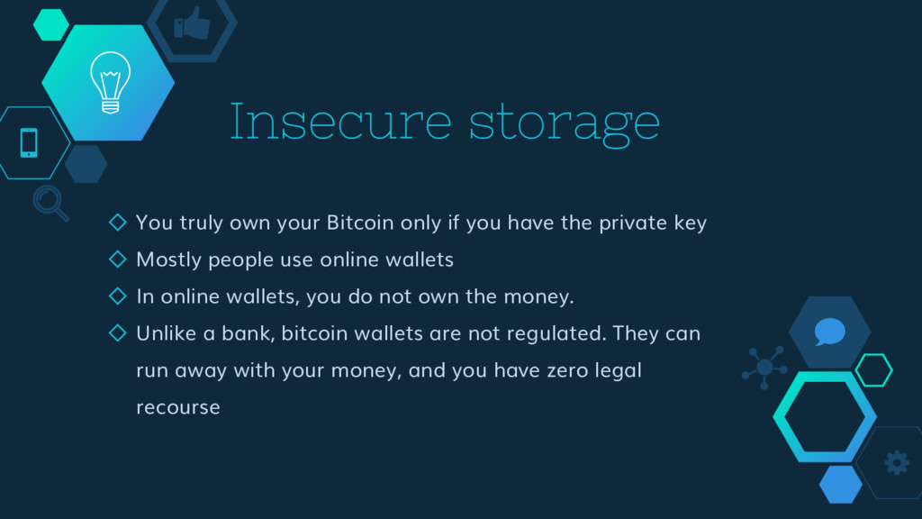 Insecure storage ◇ You truly own your Bitcoin o...