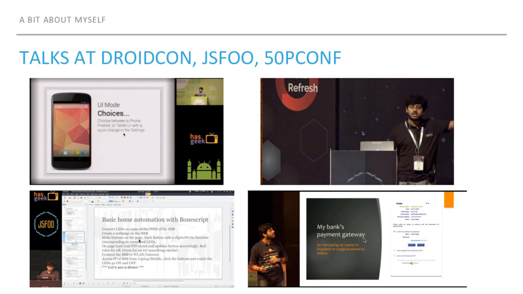 A BIT ABOUT MYSELF TALKS AT DROIDCON, JSFOO, 50...