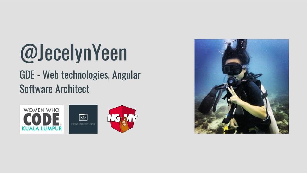 @JecelynYeen GDE - Web technologies, Angular So...