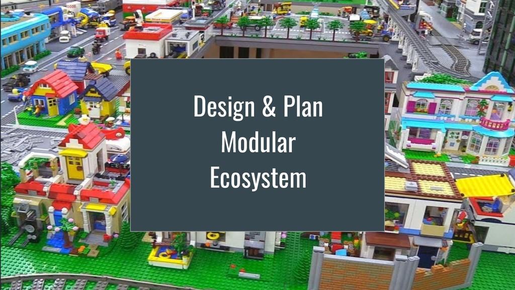 Design & Plan Modular Ecosystem