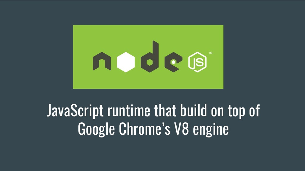 JavaScript runtime that build on top of Google ...