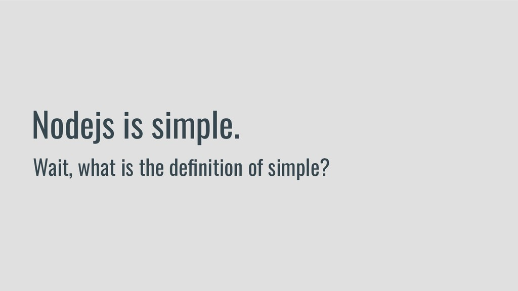 Nodejs is simple. Wait, what is the definition o...