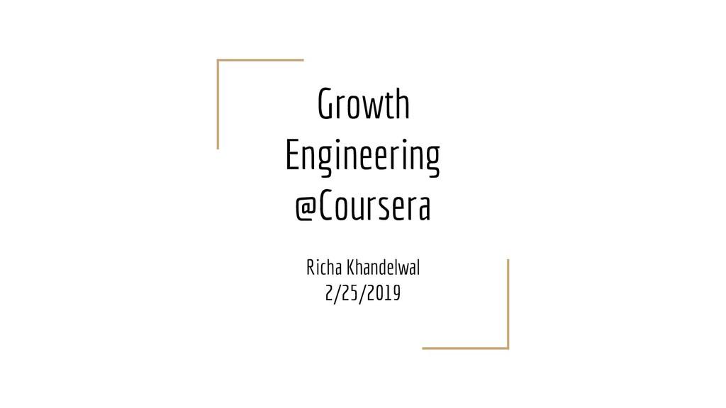 Growth Engineering @Coursera Richa Khandelwal 2...