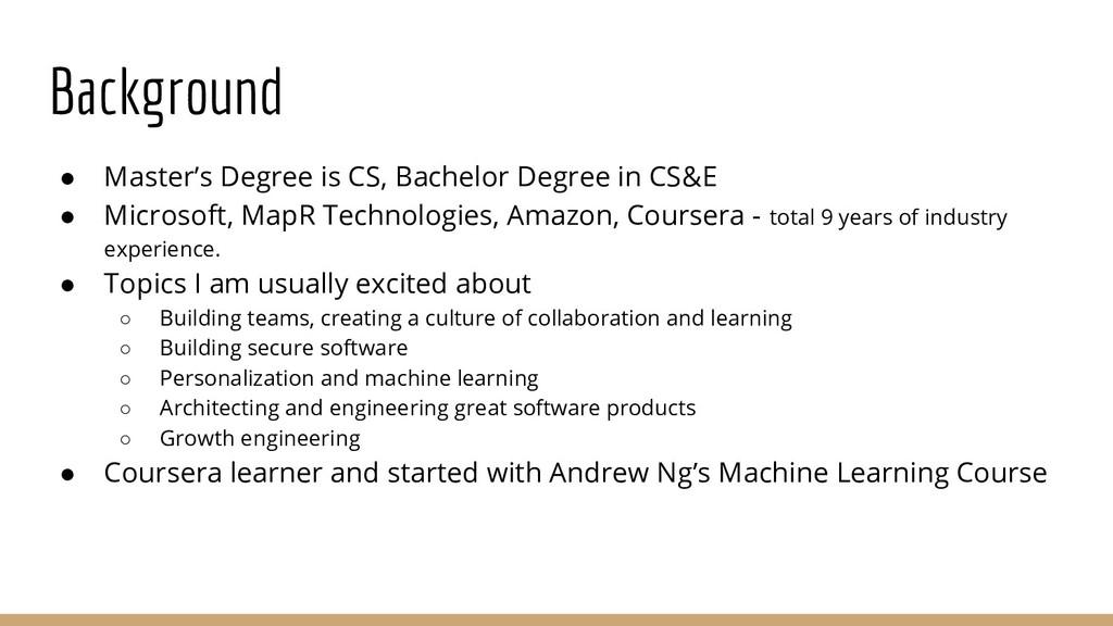 Background ● Master's Degree is CS, Bachelor De...